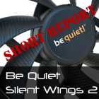 Short Report: Be Quiet Silent Wings 2 (BL031)